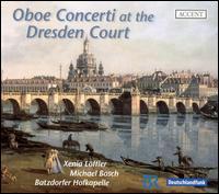 Oboe Concerti at the Dresden Court - Daniel Deuter (violin); Michael Boschen (oboe); Xenia Löffler (oboe); Batzdorfer Hofkapelle