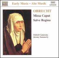 Obrecht: Missa Caput; Salve Regina - Oxford Camerata (choir, chorus); Jeremy Summerly (conductor)