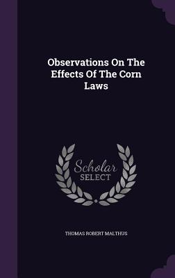Observations on the Effects of the Corn Laws - Malthus, Thomas Robert
