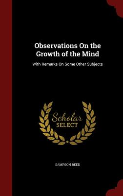 Observations on the Growth of the Mind: With Remarks on Some Other Subjects - Reed, Sampson