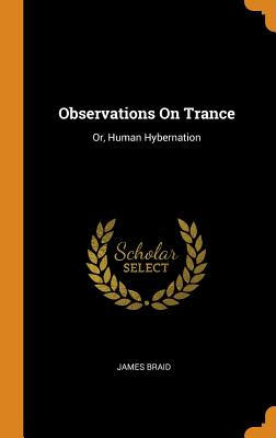 Observations on Trance: Or, Human Hybernation - Braid, James