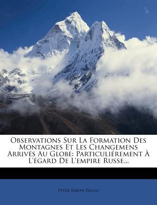 Observations Sur La Formation Des Montagnes Et Les Changemens Arrives Au Globe (1779) - Pallas, Peter Simon