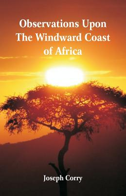 Observations Upon the Windward Coast of Africa - Corry, Joseph