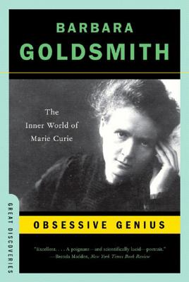 Obsessive Genius: The Inner World of Marie Curie - Goldsmith, Barbara