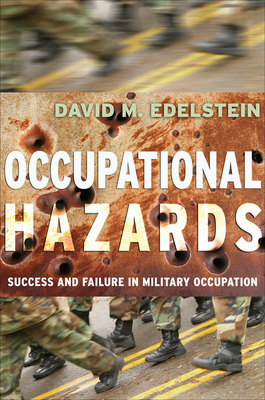Occupational Hazards: Success and Failure in Military Occupation - Edelstein, David M