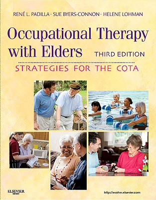 Occupational Therapy with Elders: Strategies for the Cota - Padilla, Rene, MS, Otr/L, and Byers-Connon, Sue, Ba, and Lohman, Helene, Ma, Otr/L