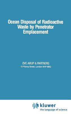 Ocean Disposal of Radioactive Waste by Penetrator Emplacement - Arup & Partners, Ove (Editor)