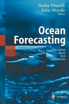 Ocean Forecasting: Conceptual Basis and Applications - Pinardi, Nadia (Editor), and Woods, John (Editor)