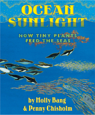 Ocean Sunlight: How Tiny Plants Feed the Seas - Bang, Molly, and Chisholm, Penny