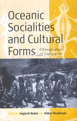 Oceanic Sociallities and Cultural Forms: Ethnographies of Experience - Hoeem, Ingjerd, and Roalkvam, Sidsel (Editor)