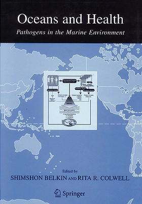 Oceans and Health:: Pathogens in the Marine Environment - Belkin, Shimshon (Editor), and Colwell, Rita R. (Editor)
