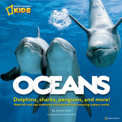Oceans: Meet 60 Cool-Sea Creatures and Explore Their Amazing Watery World - Rizzo, Johnna