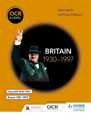 OCR A Level History: Britain 1930-1997 - Wells, Mike, and Fellows, Nicholas