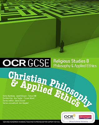 OCR GCSE Religious Studies B: Christian Philosophy & Applied Ethics Student Book - Mayled, Jon (Editor), and Dyson, Janet (Editor)