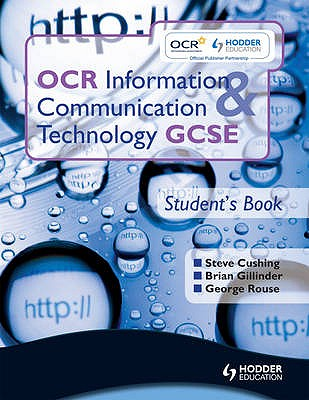 OCR Information and Communication Technology GCSE Student Book: Student's Book - Gillinder, Brian, and Sargent, Brian, and Rouse, George