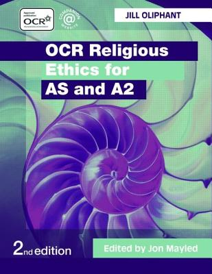 OCR Religious Ethics for as and A2 - Oliphant Jill M, and Oliphant, Jill, and Mayled, Jon (Editor)