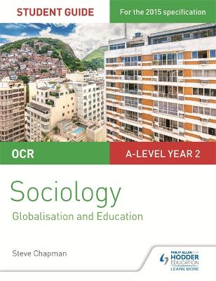 OCR Sociology Student Guide 4: Debates: Globalisation and the digital social world; Education - Chapman, Steve, and Roberts, Katherine, and Connor, Lesley