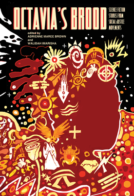 Octavia's Brood: Science Fiction Stories from Social Justice Movements - Imarisha, Walidah (Editor), and Brown, Adrienne Maree (Editor), and Thomas, Sheree Renee (Foreword by)