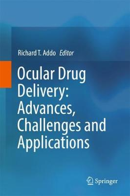 Ocular Drug Delivery: Advances, Challenges and Applications - Addo, Richard T (Editor)