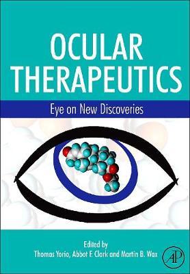 Ocular Therapeutics: Eye on New Discoveries - Yorio, Thomas (Editor), and Clark, Abbott (Editor), and Wax, Martin B (Editor)