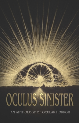 Oculus Sinister: An Anthology of Ocular Horror - Evenson, Brian, and Scott, Shannon, and Langan, John