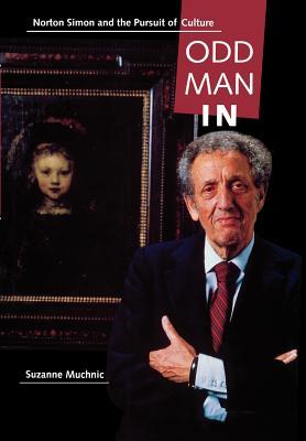 Odd Man in: Norton Simon and the Pursuit of Culture - Muchnic, Suzanne