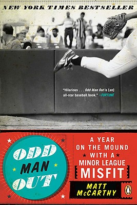 Odd Man Out: A Year on the Mound with a Minor League Misfit - McCarthy, Matt