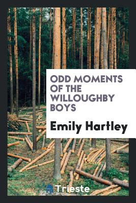 Odd Moments of the Willoughby Boys - Hartley, Emily