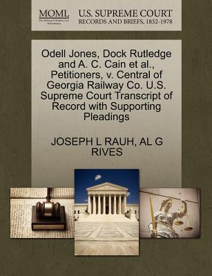 Odell Jones, Dock Rutledge and A. C. Cain et al., Petitioners, V. Central of Georgia Railway Co. U.S. Supreme Court Transcript of Record with Supporting Pleadings - Rauh, Joseph L, and Rives, Al G
