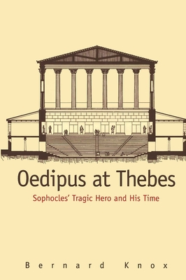 Oedipus at Thebes: Sophocles Tragic Hero and His Time - Knox, Bernard, Professor