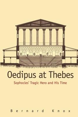 Oedipus at Thebes: Sophocles Tragic Hero and His Time - Knox, Bernard MacGregor Walke