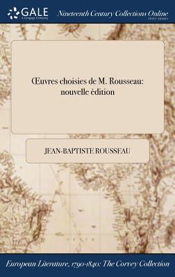 Oeuvres Choisies de M. Rousseau: Nouvelle Edition - Rousseau, Jean-Baptiste