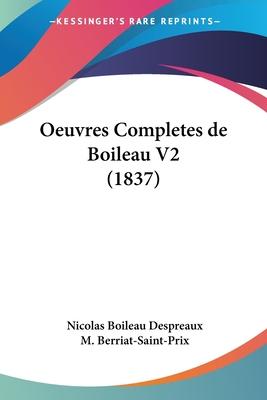 Oeuvres Completes de Boileau V2 (1837) - Boileau Despreaux, Nicolas, and Berriat-Saint-Prix, M