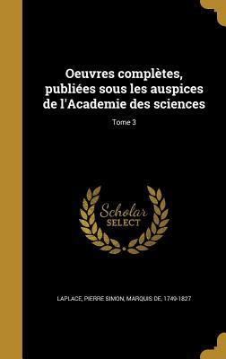 Oeuvres Completes, Publiees Sous Les Auspices de L'Academie Des Sciences; Tome 7 - Laplace, Pierre Simon Marquis De (Creator)