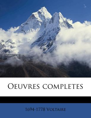 Oeuvres Completes - Voltaire, 1694-1778