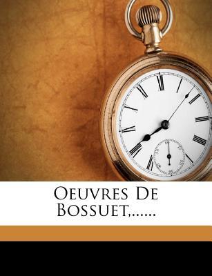 Oeuvres de Bossuet, ...... - Bossuet, Jacques-Benigne
