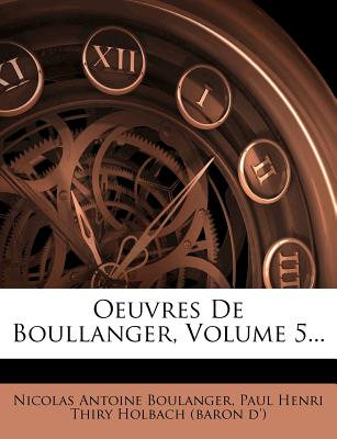 Oeuvres de Boullanger, Volume 5... - Boulanger, Nicolas Antoine, and Paul Henri Thiry Holbach (Baron D') (Creator)