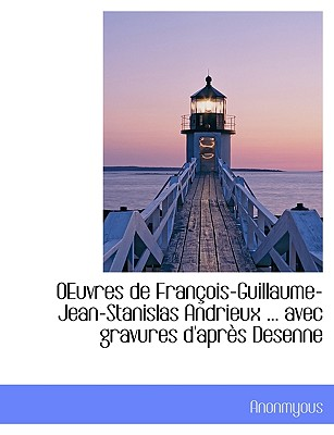 Oeuvres de Fran OIS-Guillaume-Jean-Stanislas Andrieux ... Avec Gravures D'Apr?'s Desenne - Anonmyous