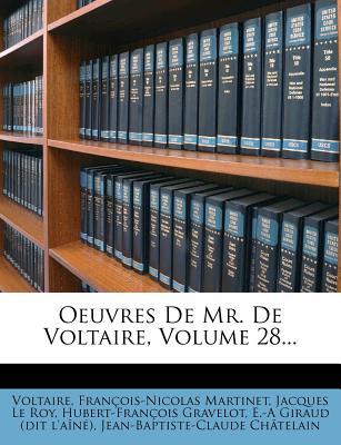 Oeuvres de Mr. de Voltaire, Volume 28... - Martinet, Francois Nicolas, and Voltaire (Creator), and Jacques Le Roy (Creator)