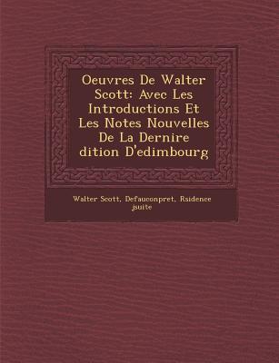 Oeuvres de Walter Scott: Avec Les Introductions Et Les Notes Nouvelles de La Derni Re Dition D'Edimbourg - Scott, Walter, Sir, and J Suite, R Sidence