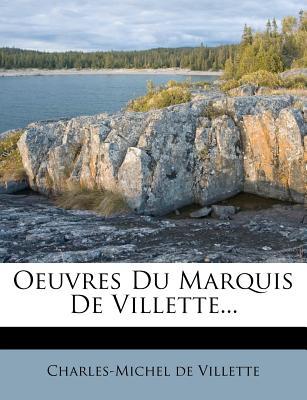 Oeuvres Du Marquis de Villette - Villette, Charles-Michel