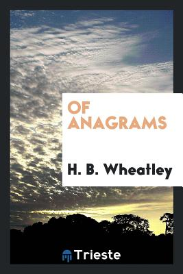Of Anagrams - Wheatley, H B