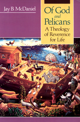 Of God and Pelicans: A Theology of Reverence for Life - McDaniel, Jay B