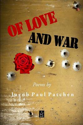 Of Love and War: Poems - Patchen, Jacob Paul
