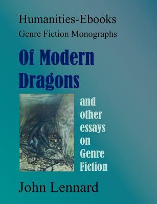 Of Modern Dragons: And Other Essays on Genre Fiction - Lennard, John