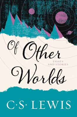 Of Other Worlds: Essays and Stories - Lewis, C S