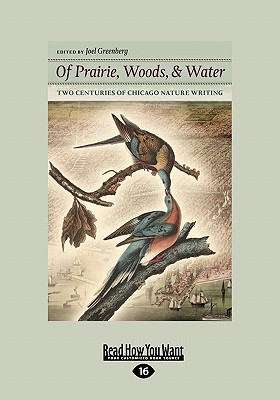 Of Prairie, Woods, & Water: Two Centuries of Chicago Nature Writing (Large Print 16pt) - Greenberg, Joel