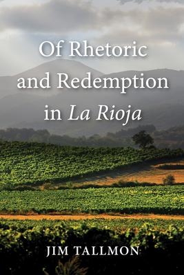 Of Rhetoric and Redemption in La Rioja - Tallmon, Jim