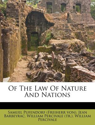 Of the Law of Nature and Nations - Samuel Pufendorf (Freiherr Von) (Creator), and Barbeyrac, Jean, and William Percivale (Tr ) (Creator)