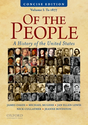 Of the People: A Concise History of the United States, Volume I: To 1877 - Boydston, Jeanne, and Cullather, Nick, and Lewis, Jan